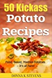50 Kickass Potato Recipes Fried, Baked, Mashed Potatoes - Its all here!