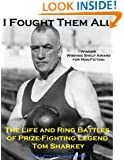 I Fought Them All: The Life and Ring Battles of Prizefighting Legend Tom Sharkey
