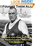 I Fought Them All: The Life and Ring...