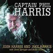 Captain Phil Harris: The Legendary Crab Fisherman, Our Hero, Our Dad | [Josh Harris, Jake Harris, Steve Springer, Blake Chavez]