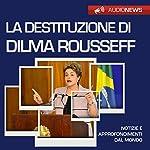 La destituzione di Dilma Rousseff   Andrea Lattanzi Barcelò