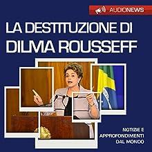 La destituzione di Dilma Rousseff Audiobook by Andrea Lattanzi Barcelò Narrated by Maurizio Cardillo