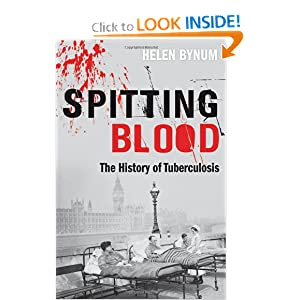 Spitting Blood: The history of tuberculosis Helen Bynum