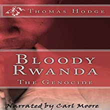Bloody Rwanda: The Genocide (       UNABRIDGED) by Thomas Hodge Narrated by Carl Moore
