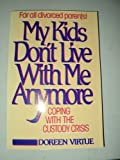 My Kids Don't Live With Me Anymore: Coping With the Custody Crisis (0896381579) by Virtue, Doreen