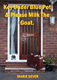 Key under blue pot and please milk the goat (English Edition)