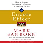 The Encore Effect: How to Achieve Remarkable Performance in Anything You Do   Mark Sanborn