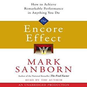 The Encore Effect: How to Achieve Remarkable Performance in Anything You Do | [Mark Sanborn]