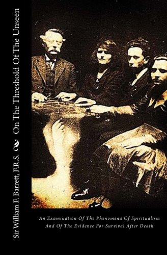 On The Threshold Of The Unseen: An Examination Of The Phenomena Of Spiritualism And Of The Evidence For Survival After Death PDF