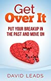 Get Over It: Put Your Breakup in the Past and Move On