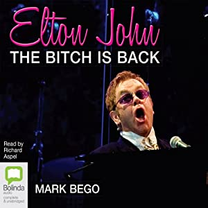 Elton John: The Bitch Is Back | [Mark Bego]