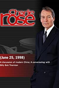 Charlie Rose with Michel Oskenberg, Lally Weymouth & Winston Lord; Billy Bob Thornton (June 25, 1998)