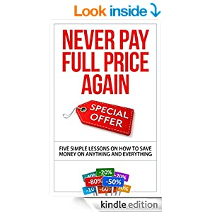 Book Review: Never Pay Full Price Again: 5 Simple Lessons on How to Save Money on Anything & Everything by Mr. Cheapskate