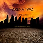 Arena Two: The Survival Trilogy, Book 2 (       UNABRIDGED) by Morgan Rice Narrated by Emily Gittelman