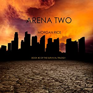 Arena Two: The Survival Trilogy, Book 2 | [Morgan Rice]