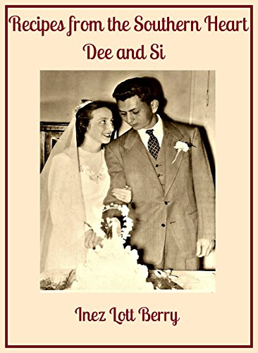 Recipes from the Southern Heart: Dee and Si by Inez Lott Berry