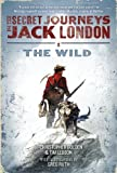 The Secret Journeys of Jack London, Book One: The Wild (006186319X) by Golden, Christopher