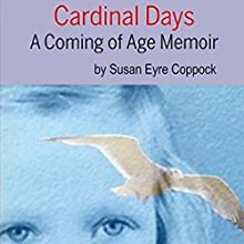 Cardinal Days: A Coming-of-Age Memoir Audiobook by Susan Eyre Coppock Narrated by Susan Eyre Coppock