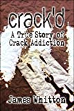 Crack'd: A True Story of Crack Addiction