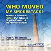 Who Moved My Smokestack?: America's Failure to Protect Our Jobs and Stop the Erosion of the American Dream | [Don A. Holbrook]