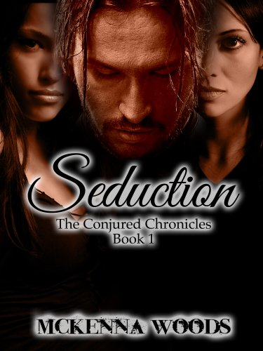 Welcome to The Conjured Chronicles, an Erotic Fantasy/Thriller:  Book 1: SEDUCTION, Now Just 99 Cents!