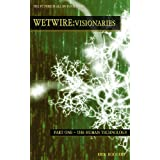 Wetwire: Visionaries Part One- The Human Technology ~ Erik Rodgers
