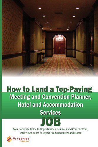 How to Land a Top-Paying Meeting and Convention Planner, Hotel and Accommodation Services Job: Your Complete Guide to Opportunities, Resumes and Cover ... What to Expect From Recruiters and More!