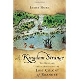 A Kingdom Strange: The Brief and Tragic History of the Lost Colony of Roanoke ~ James P. P. Horn