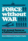 img - for Force without War: U.S. Armed Forces as a Political Instrument book / textbook / text book