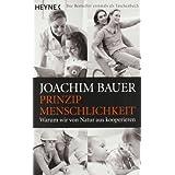 """Prinzip Menschlichkeit: Warum wir von Natur aus kooperierenvon """"Joachim Bauer"""""""