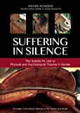 Suffering in Silence: Exploring the Painful Truth: the Saddle-Fit Link to Physical and Psychological Trauma in Horses: Exploring the Painful Truth: the Saddle-Fit Link to Physical and Psychological Trauma in Horses