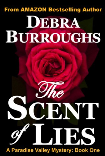 The Scent of Lies: A Light Romantic Suspense (Book #1, Paradise Valley Mysteries) by Debra Burroughs