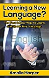 Learning a New Language?: The Fast & Easy Way to Learn and Speak Any Language you Want (learn foreign language,learning foreign language, how to learn ... language, Learn a new language, language)