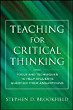 Teaching for Critical Thinking: Tools and Techniques to Help Students Question Their Assumptions