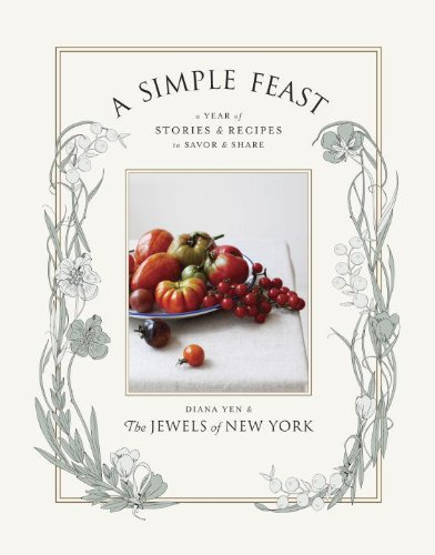 A Simple Feast: A Year of Stories and Recipes to Savor and Share by Diana Yen, The Jewels of New York
