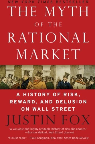 The Myth of the Rational Market: A History of Risk,...