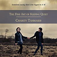 The Fine Art of Keeping Quiet (       UNABRIDGED) by Charity Tahmaseb Narrated by Ashley Klanac