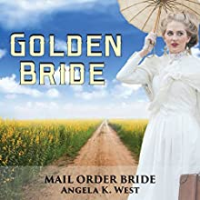 Mail Order Bride: Golden Bride Audiobook by Angela K. West Narrated by Brooke Taylor