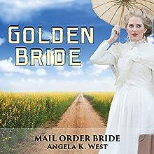 Mail Order Bride: Golden Bride Audiobook by Angela K. West Narrated by Brooke Taylor