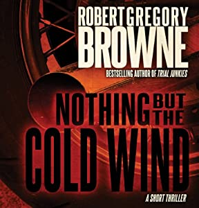 Nothing But the Cold Wind: A Short Thriller | [Robert Gregory Browne]