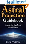 The Astral Projection Guidebook: Mast...