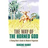 The Way of The Horned God: A Young Man's Guide to Modern Paganism ~ Dancing Rabbit