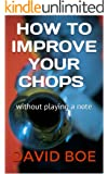 HOW TO IMPROVE YOUR CHOPS: Without Playing a Note