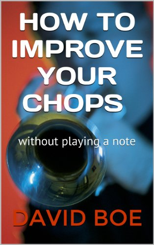 HOW TO IMPROVE YOUR CHOPS: Without Playing a Note PDF