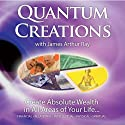 Quantum Creations: Create Absolute Wealth in All Areas of Your Life Speech by James Arthur Ray