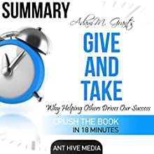 Summary of Adam M. Grant's Give and Take: Why Helping Others Drives Our Success | Livre audio Auteur(s) :  Ant Hive Media Narrateur(s) : Ashley Nero