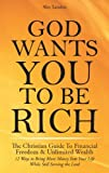 img - for God Wants You to Be Rich - The Christian Guide to Financial Freedom & Unlimited Wealth (12 Ways to Bring More Money Into Your Life While Still Serving the Lord) book / textbook / text book
