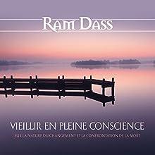 Vieillir en pleine conscience : Sur la nature du changement et la confrontation de la mort | Livre audio Auteur(s) : Ram Dass Narrateur(s) : René Gagnon