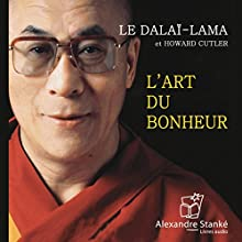 L'art du bonheur | Livre audio Auteur(s) : Le Dalaï-Lama, Howard Cutler Narrateur(s) : Richard Leduc, Vincent Davy