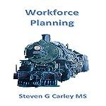 Workforce Planning | Steven G. Carley